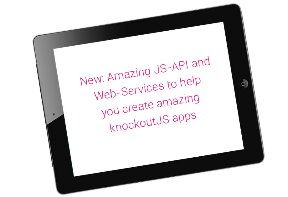 New: Amazing JS-API and Web-Services to help you create amazing knockoutJS apps