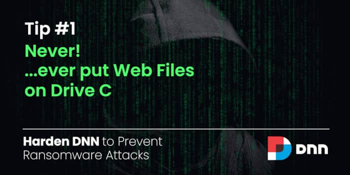 Tip 1: Never put Web-Files on Drive C - Harden DNN against Ransomware Attacks